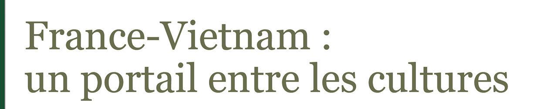 France-Vietnam : un portail entre les cultures
